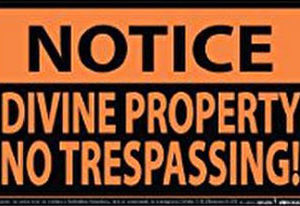 Notice Divine Property No Trespassing